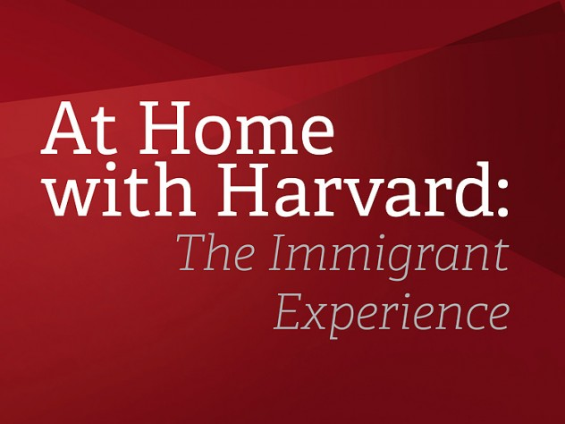 At Home with Harvard: The Immigrant Experience