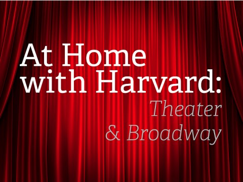 At Home with Harvard: Theater & Broadway